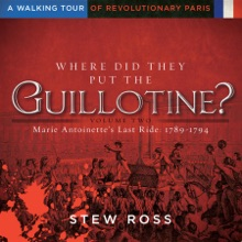 Where Did They Put The Guillotine?-Marie Antoinette's Last Ride: 1789-1794-A Walking Tour of Revolutionary Paris