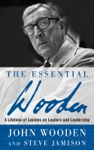 The Essential Wooden  A Lifetime Of Lessons On Leaders And Leadership