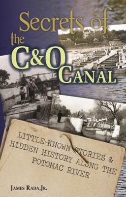 Secrets of the C&O Canal: Little-Known Stories & Hidden History Along the Potomac River