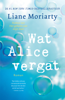 Liane Moriarty - Wat Alice vergat artwork
