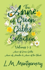 The Anne Of Green Gables Collection Volumes 1 3 Anne Of Green Gables Anne Of Avonlea And Anne Of The Island