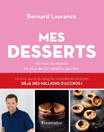 Mes desserts. Un tour du monde en plus de 110 recettes sucrées