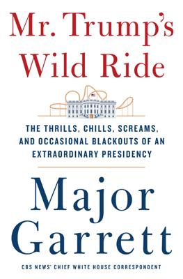 Mr. Trump's Wild Ride - Major Garrett book