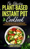The Effective Plant-Based Instant Pot Cookbook