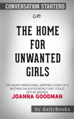 The Home for Unwanted Girls: The heart-wrenching, gripping story of a mother-daughter bond that could not be broken – inspired by true events by Joanna Goodman: Conversation Starters