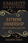 Extreme Ownership - Summarized For Busy People How US Navy SEALs Lead And Win