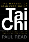 The Manual Of Bean Curd Boxing Tai Chi And The Noble Art Of Leaving Things Undone