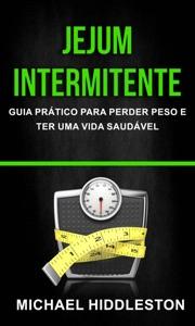 Jejum Intermitente: Guia Prático para Perder Peso e Ter Uma Vida Saudável Book Cover