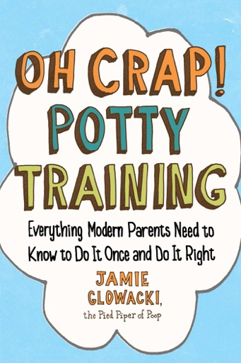Oh Crap! Potty Training - Jamie Glowacki