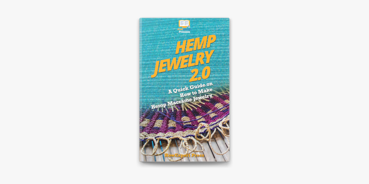 Hemp Jewelry 2 0 A Quick Guide On How To Make Hemp Macrame Jewelry On Apple Books