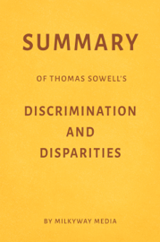Summary of Thomas Sowell's Discrimination and Disparities by Milkyway Media
