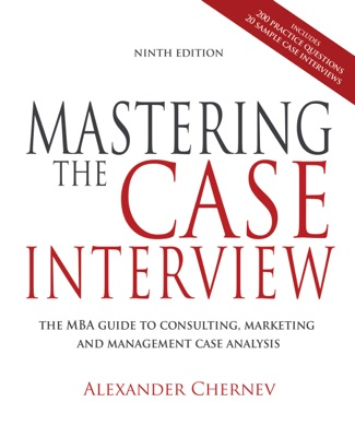 Mastering the Case Interview: The MBA Guide to Consulting, Marketing, and Management Case Analysis, 9th Edition