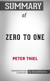 Summary of Zero to One by Peter Thiel Conversation Starters