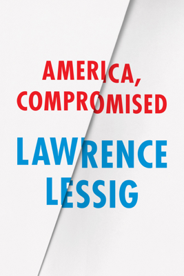 America, Compromised - Lawrence Lessig book