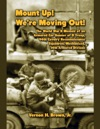 Mount Up Were Moving Out The World War II Memoir Of An Armored Car Gunner Of D Troop 94th Cavalry Reconnaissance Squadron Mechanized 14th Armored Division