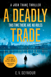 A Deadly Trade (Josh Thane Thriller, Book 1) - E. V. Seymour book summary