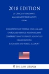 Solicitation Of Federal Civilian And Uniformed Service Personnel For Contributions To Private Voluntary Organizations - Eligibility And Public Account US Office Of Personnel Management Regulation OPM 2018 Edition