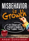 Misbehavior Is Growth An Observant Parents Guide To The Toddler Years