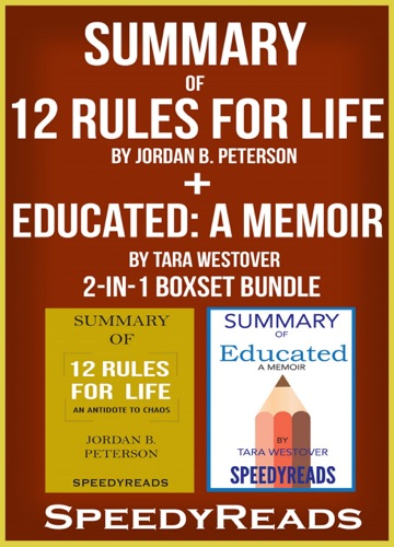 Speedy Reads - Summary of 12 Rules for Life: An Antidote to Chaos by Jordan B. Peterson + Summary of Educated: A Memoir by Tara Westover 2-in-1 Boxset Bundle