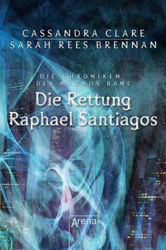 Cassandra Clare & Sarah Rees Brennan - Die Rettung Raphael Santiagos