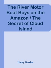 The River Motor Boat Boys On The Amazon / The Secret Of Cloud Island