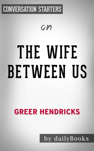The Wife Between Us: by Greer Hendricks  Conversation Starters - Daily Books - Daily Books