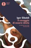 Il coraggio di essere idiota Book Cover