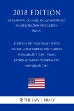 Fisheries off West Coast States - Pacific Coast Groundfish Fishery Management Plan - Trawl Rationalization Program, etc. - Amendment 21-1 (US National Oceanic and Atmospheric Administration Regulation) (NOAA) (2018 Edition)