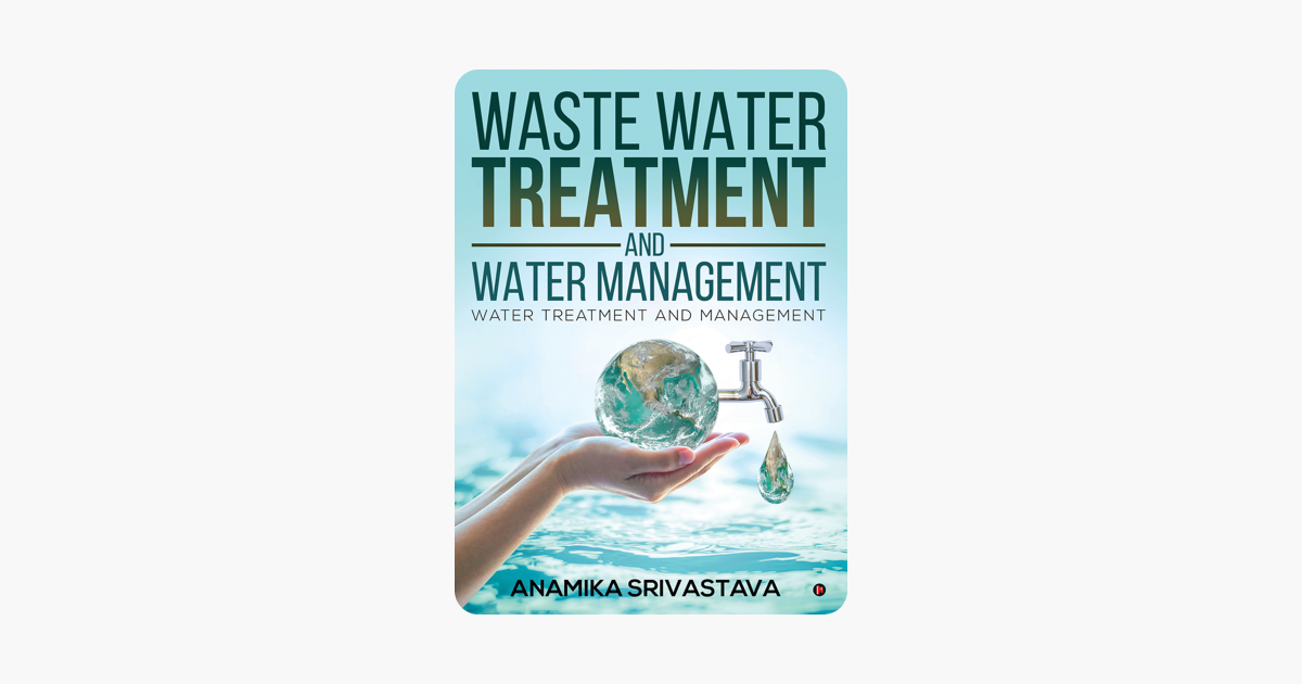 Waste Water Treatment and Water Management - Anamika Srivastava