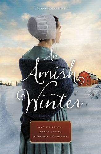 Amy Clipston, Kelly Irvin & Barbara Cameron - An Amish Winter