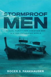 Stormproof Men Sexual Purity For Christian Men In A Sex Saturated World