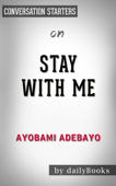 Stay with Me: A Novel by Ayobami Adebayo  Conversation Starters