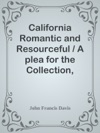 California Romantic And Resourceful  A Plea For The Collection Preservation And Diffusion Of Information Relating To Pacific Coast History