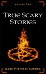 True Scary Stories Volume Two