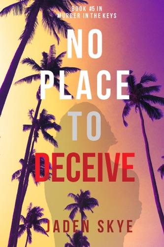Jaden Skye - No Place to Deceive (Murder in the Keys—Book #5)