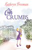 Kathryn Freeman - Oh Crumbs (Choc Lit) artwork