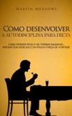 Como desenvolver a autodisciplina para dieta: Como perder peso e se tornar saudável, apesar dos desejos e da pouca força de vontade Book Cover