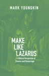 Make Like Lazarus A Biblical Perspective Of Divorce And Remarriage