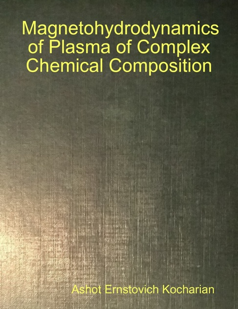 Magnetohydrodynamics of Plasma of Complex Chemical Composition by Ashot  Kocharian on Apple Books