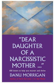 Dear Daughter Of A Narcissistic Mother - 100 Letters To Help You Heal And Thrive book
