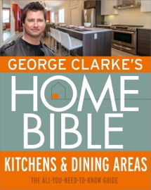 GEORGE CLARKES HOME BIBLE: KITCHENS & DINING AREA