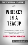 Whiskey In A Teacup What Growing Up In The South Taught Me About Life Love And Baking Biscuits By Reese Witherspoon Conversation Starters