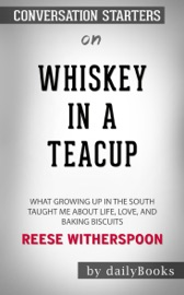 Whiskey in a Teacup: What Growing Up in the South Taught Me About Life, Love, and Baking Biscuits by Reese Witherspoon: Conversation Starters PDF Download