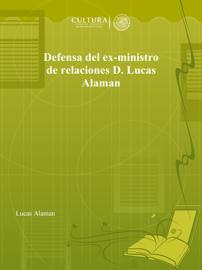Defensa del ex-ministro de relaciones D. Lucas Alaman