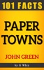 Paper Towns – 101 Amazing Facts