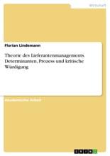 Theorie Des Lieferantenmanagements. Determinanten, Prozess Und Kritische Würdigung
