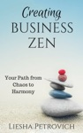 Creating Business Zen Your Pathway From Chaos To Harmony