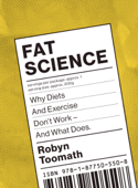 Fat Science: Why Diets and Exercise Don't Work - and What Does