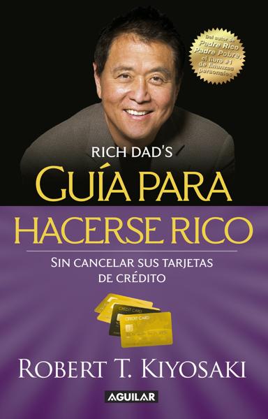 Robert T. Kiyosaki - Guía para hacerse rico sin cancelar sus tarjetas de crédito PDF Download