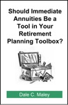 Should Immediate Annuities Be A Tool In Your Retirement Planning Toolbox